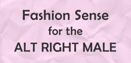 Fashion sense for the alt right male