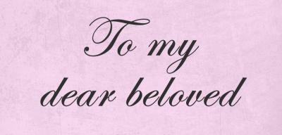 To my dear beloved
