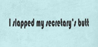 I slapped my secretary's butt