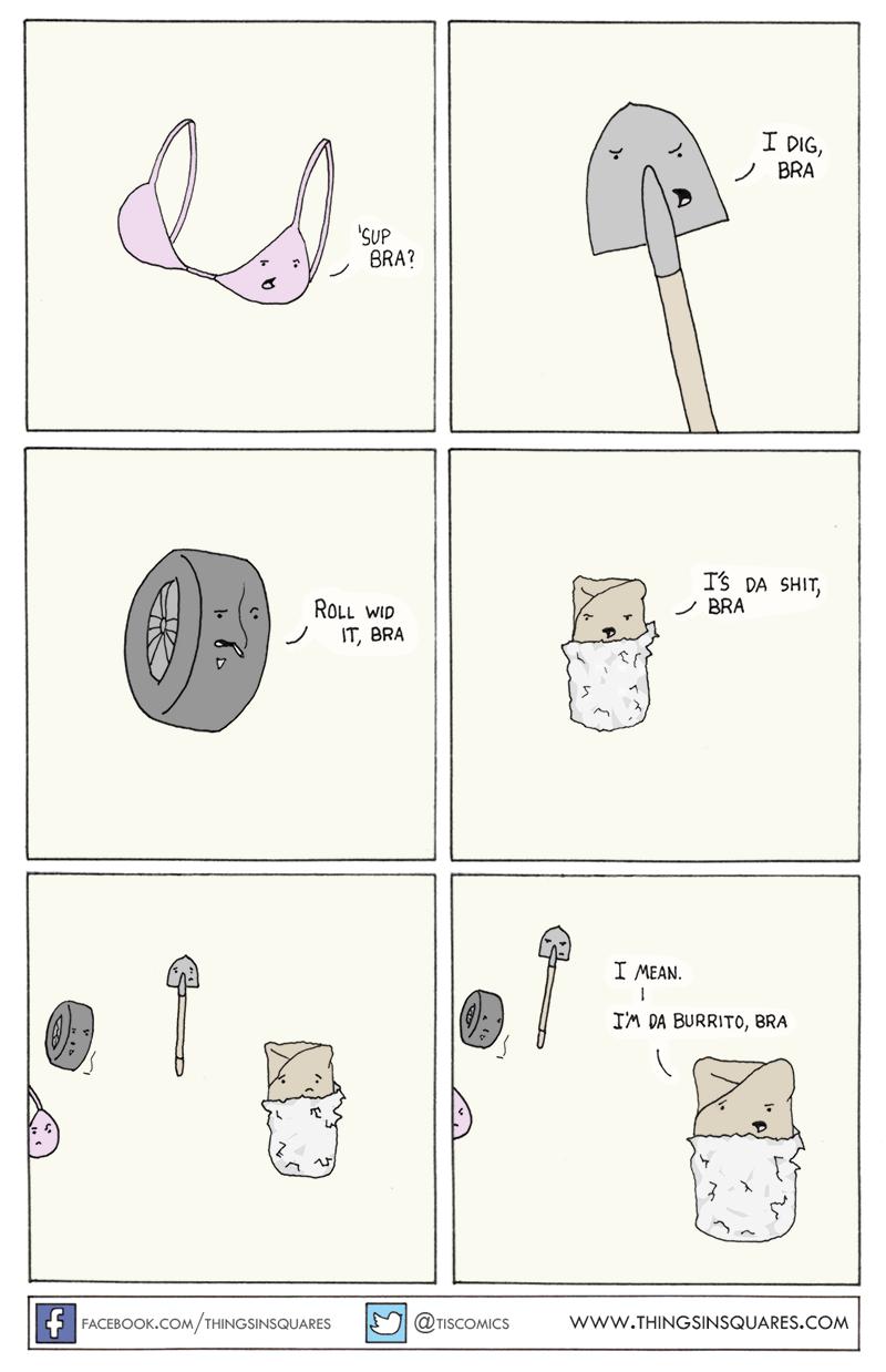 Sub bra, you da shit, yo-yo.
